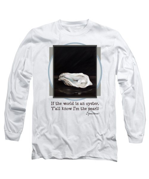If The World Is An Oyster Long Sleeve T-Shirt