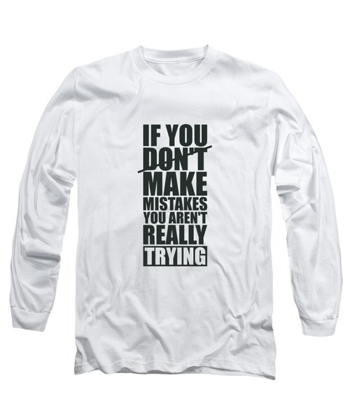If You Donot Make Mistakes You Arenot Really Trying Gym Motivational Quotes Poster Long Sleeve T-Shirt