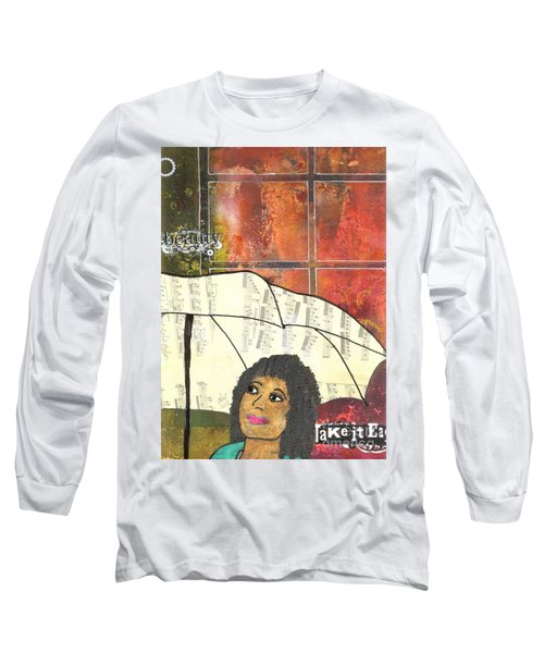 Into Every Life Some Rain Must Fall... Sing Anyway Long Sleeve T-Shirt