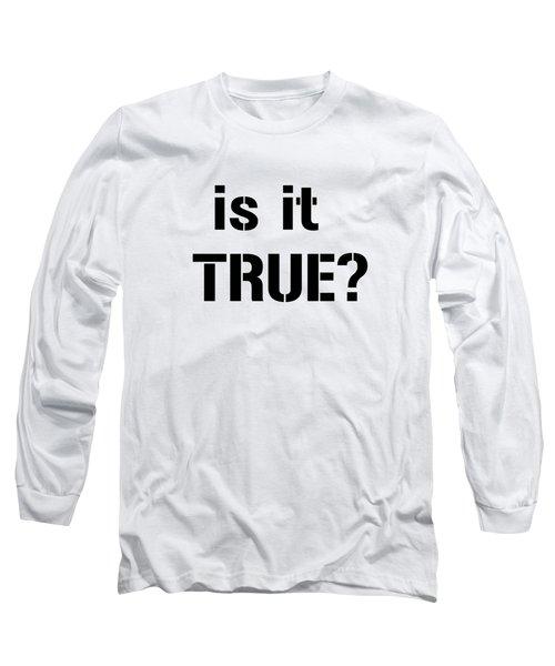 Is It True Long Sleeve T-Shirt