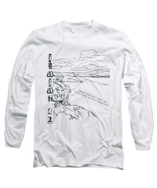 Isaiah 41 10 I Will Strengthen Thee Long Sleeve T-Shirt