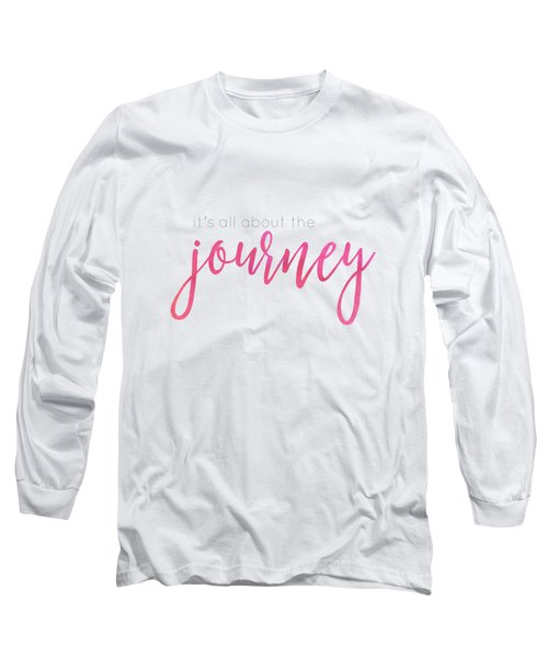 It's All About The Journey Long Sleeve T-Shirt