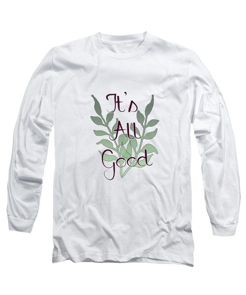 Its All Good Long Sleeve T-Shirt