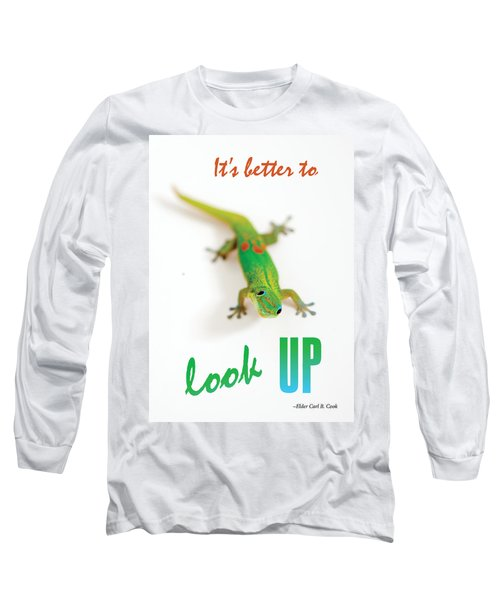 Its Better To Look Up Long Sleeve T-Shirt