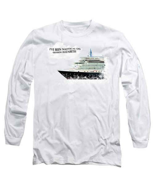 I've Been Nauticle On Queen Elizabeth On Transparent Background Long Sleeve T-Shirt