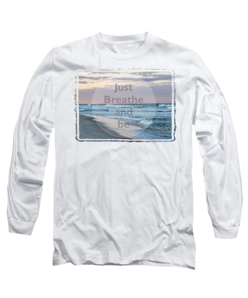 Long Sleeve T-Shirt featuring the photograph Just Breathe And Be Beach  by Terry DeLuco