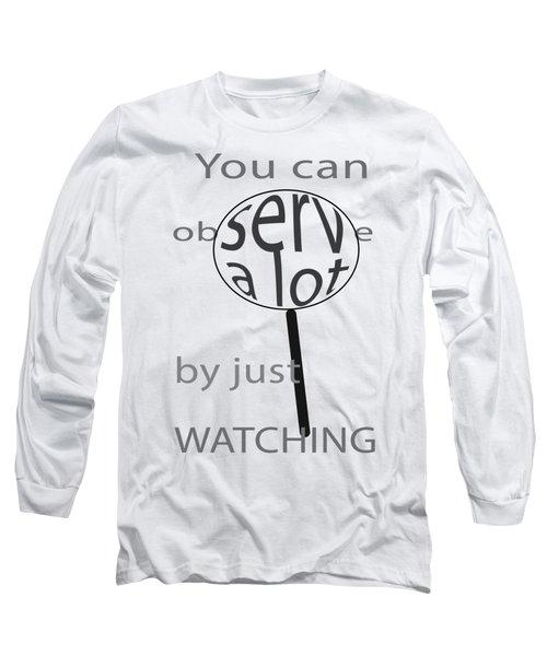 Just Watch Long Sleeve T-Shirt