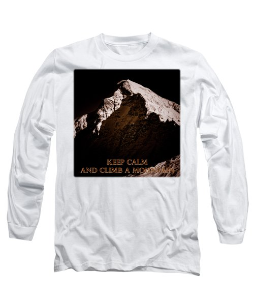 Keep Calm And Climb A Mountain Long Sleeve T-Shirt by Frank Tschakert