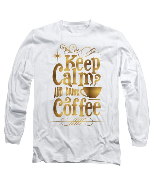 Keep Calm And Drink Coffee Typography Long Sleeve T-Shirt