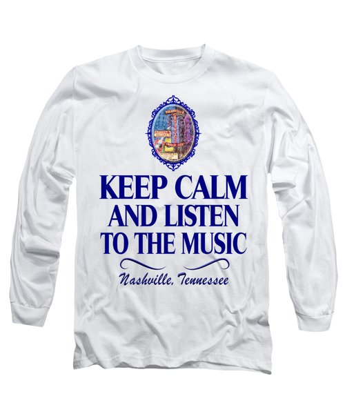 Keep Calm And Listen To The Music Long Sleeve T-Shirt