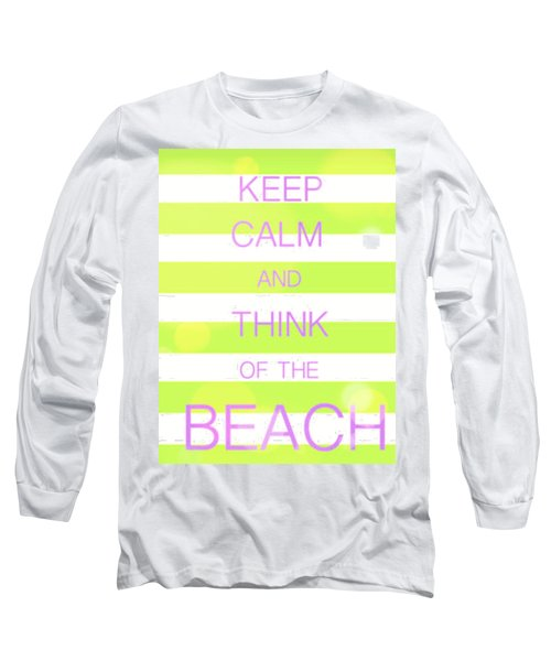 Keep Calm And Think Of The Beach Long Sleeve T-Shirt by Anthony Fishburne
