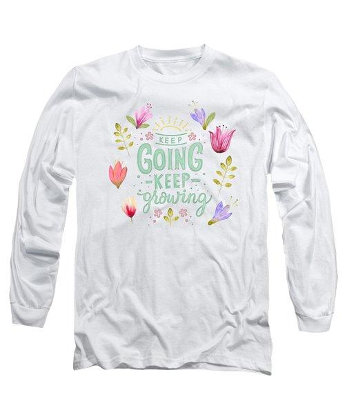 Keep Going Keep Growing Long Sleeve T-Shirt