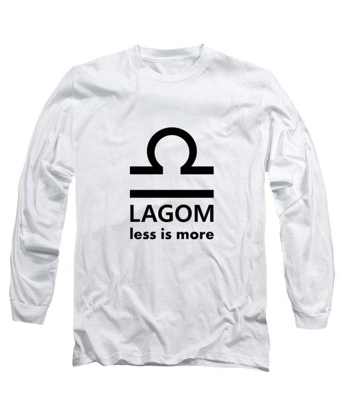 Lagom - Less Is More I Long Sleeve T-Shirt