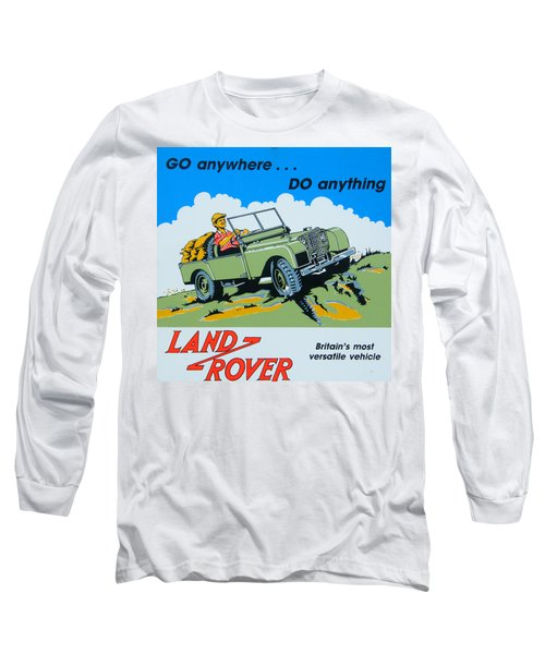 Landrover Advert - Go Anywhere.....do Anything Long Sleeve T-Shirt