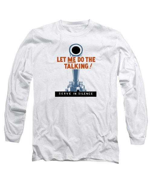 Let Me Do The Talking Long Sleeve T-Shirt by War Is Hell Store