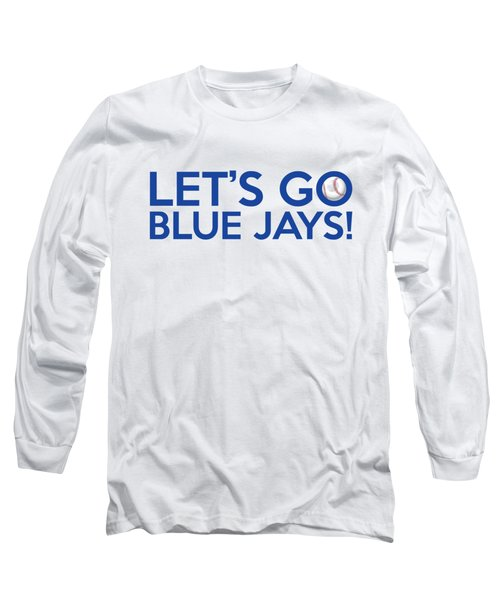Let's Go Blue Jays Long Sleeve T-Shirt