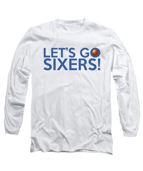 Let's Go Sixers Long Sleeve T-Shirt by Florian Rodarte