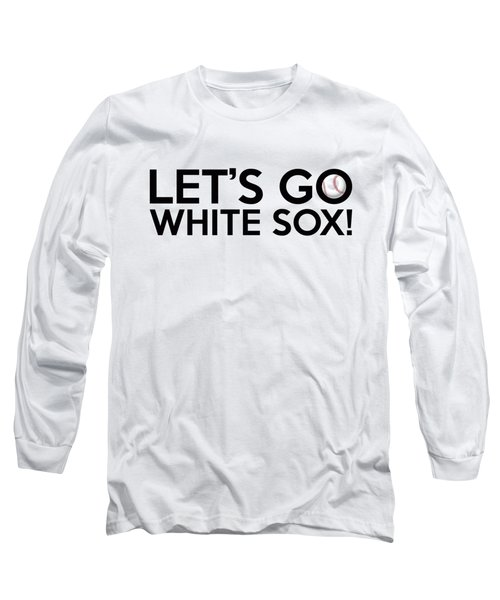 Let's Go White Sox Long Sleeve T-Shirt