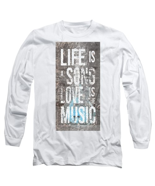 Life Is A Song Love Is The Music 3 Long Sleeve T-Shirt