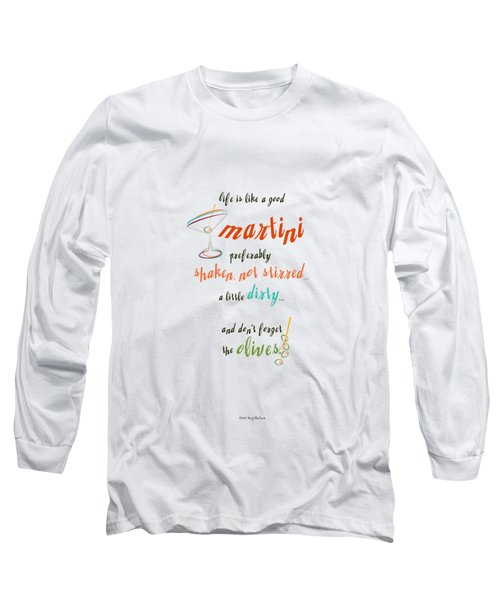 Life Is Like A Good Martini Long Sleeve T-Shirt by Mary Machare