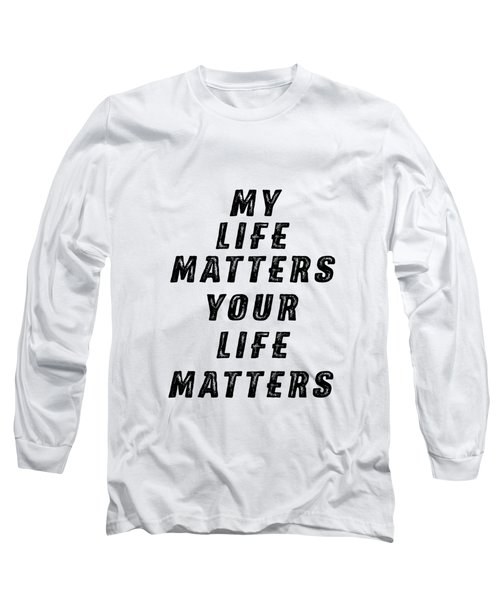 Life Matters Long Sleeve T-Shirt
