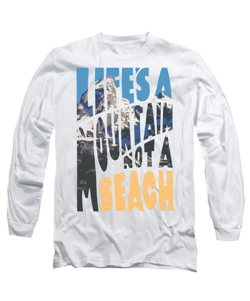 Long Sleeve T-Shirt featuring the photograph Life's A Mountain Not A Beach by Aaron Spong
