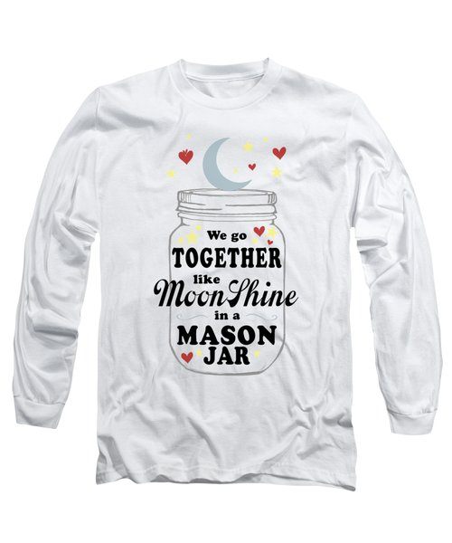Like Moonshine In A Mason Jar Long Sleeve T-Shirt by Heather Applegate