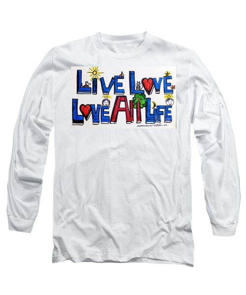 Live Love, Love All Life Long Sleeve T-Shirt