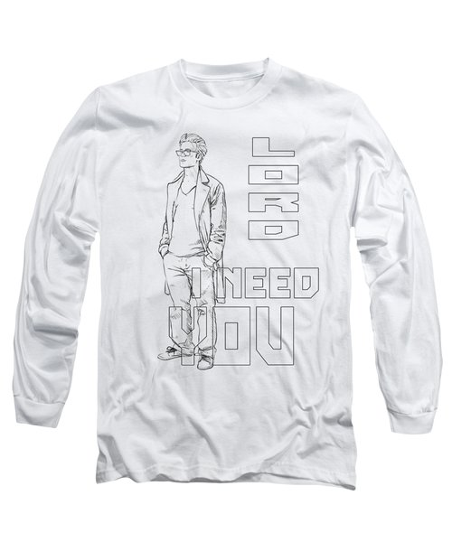 Lord I Need You White Long Sleeve T-Shirt