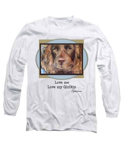 Love Me Love My Girlkin Long Sleeve T-Shirt