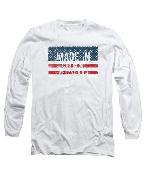 Made In Alum Bridge, West Virginia Long Sleeve T-Shirt