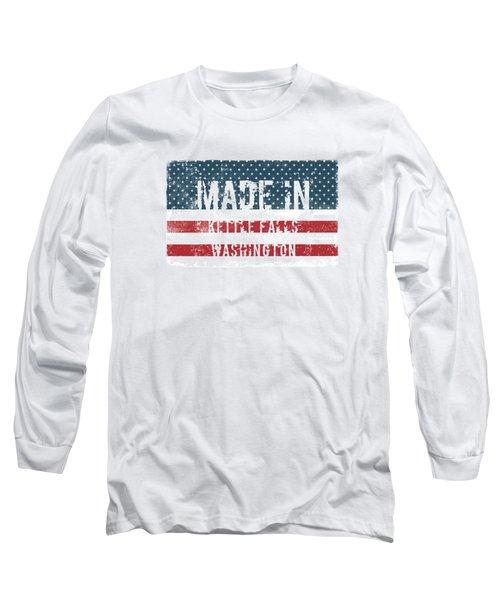 Made In Kettle Falls, Washington Long Sleeve T-Shirt