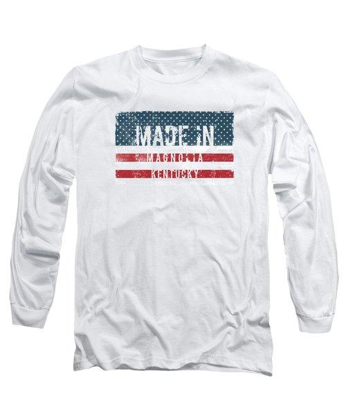 Made In Magnolia, Kentucky Long Sleeve T-Shirt