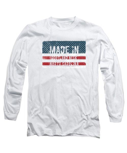 Made In Scotland Neck, North Carolina Long Sleeve T-Shirt