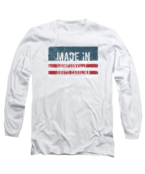 Made In Simpsonville, South Carolina Long Sleeve T-Shirt