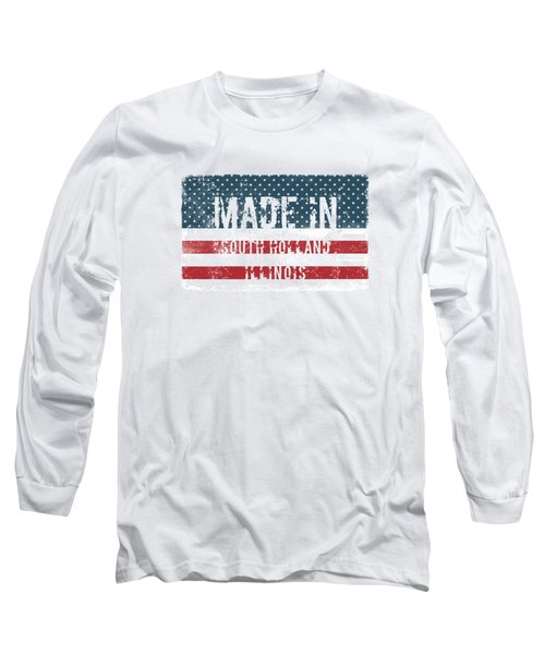 Made In South Holland, Illinois Long Sleeve T-Shirt