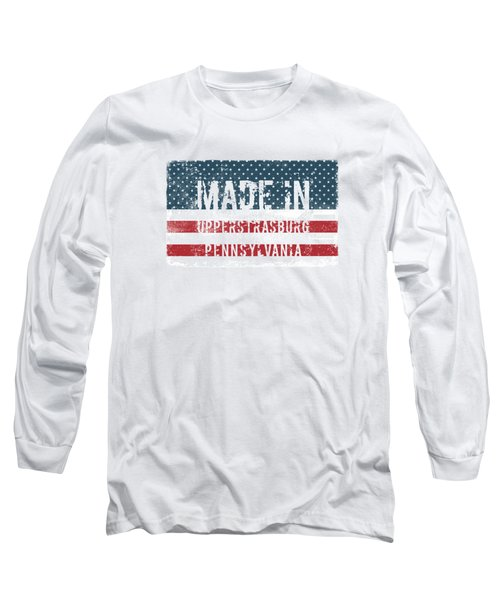 Made In Upperstrasburg, Pa Long Sleeve T-Shirt