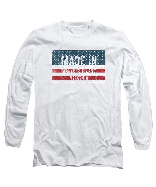 Made In Wallops Island, Va Long Sleeve T-Shirt