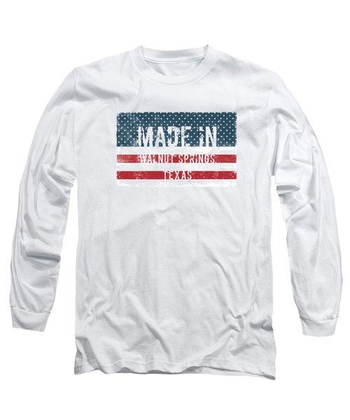 Made In Walnut Springs, Tx Long Sleeve T-Shirt