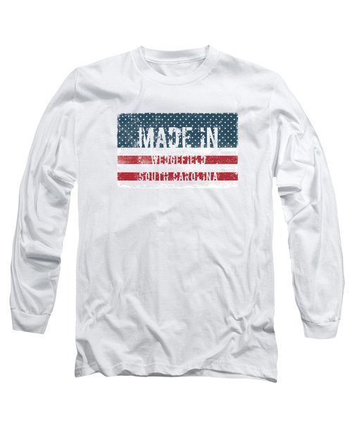 Made In Wedgefield, South Carolina Long Sleeve T-Shirt
