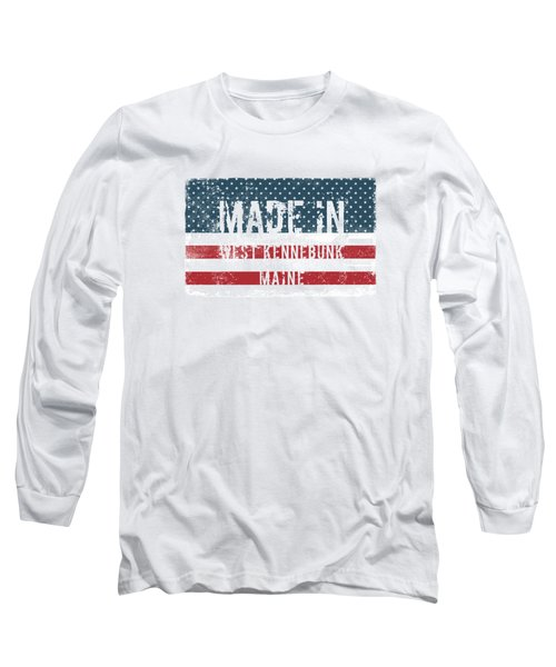 Made In West Kennebunk, Me Long Sleeve T-Shirt