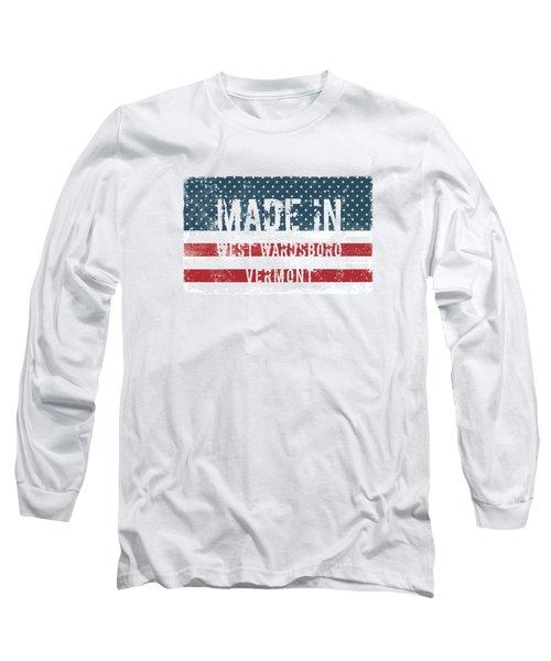 Made In West Wardsboro, Vt Long Sleeve T-Shirt