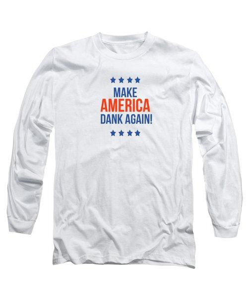 Make America Dank Again- Art By Linda Woods Long Sleeve T-Shirt