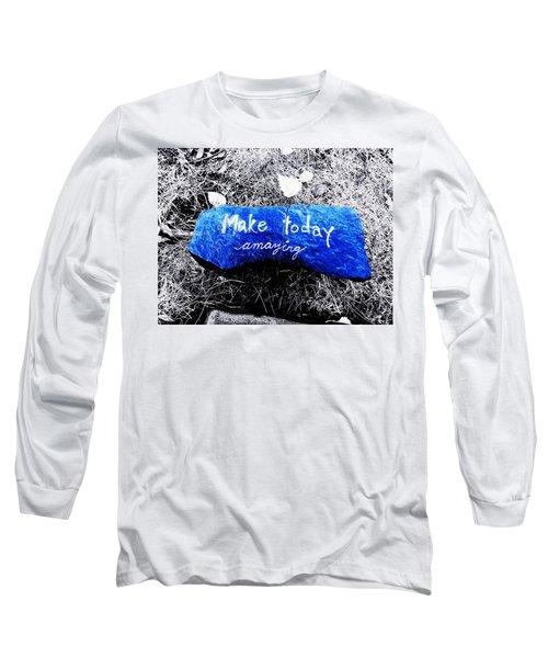 Make Today Amazing Long Sleeve T-Shirt