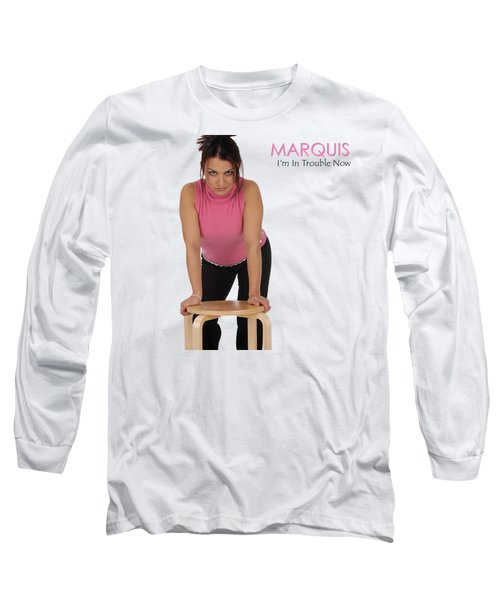 Marquis - I'm In Trouble Now Long Sleeve T-Shirt