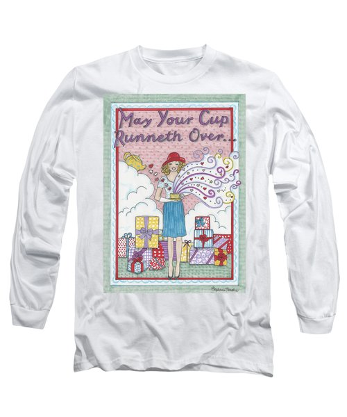 May Your Cup Runneth Over Long Sleeve T-Shirt