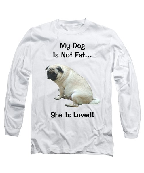 My Dog Is Not Fat Pug Long Sleeve T-Shirt by Patricia Barmatz