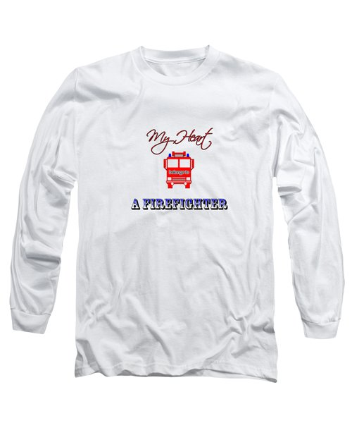 My Heart Belongs To A Firefighter Long Sleeve T-Shirt