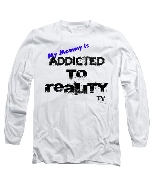 My Mommy Is Addicted To Reality Tv - Blue Long Sleeve T-Shirt