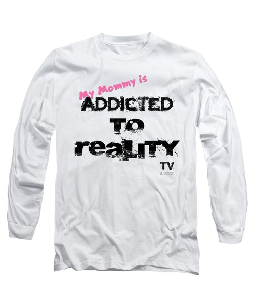 My Mommy Is Addicted To Reality Tv - Girl Long Sleeve T-Shirt
